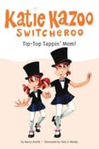 Tip-Top Tappin' Mom! #31 ebook by Nancy Krulik, John and Wendy
