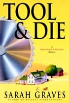 Tool & Die - A Home Repair is Homicide Mystery ebook by Sarah Graves