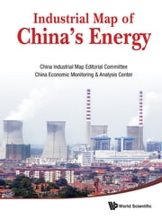 Industrial Map of China's Energy ebook by China Industrial Map Editorial Committee, China Economic Monitoring & Analysis Center