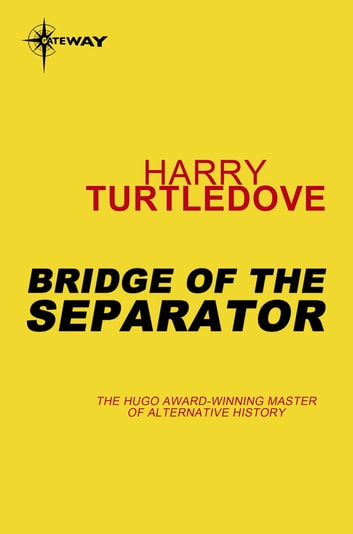 Bridge of the Separator eBook by Harry Turtledove