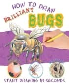 How to Draw Bugs ebook by Miles Kelly