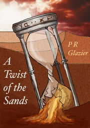 A Twist of the Sands ebook by P R Glazier