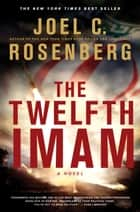 The Twelfth Imam ebook by Joel C. Rosenberg