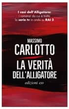 La verità dell'Alligatore ebook by Massimo Carlotto