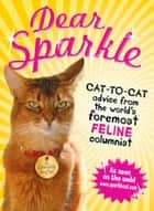Dear Sparkle - Cat-to-Cat Advice from the world's foremost feline columnist ebook by the Cat Sparkle