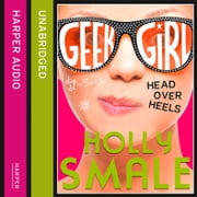 Head Over Heels (Geek Girl, Book 5) audiobook by Holly Smale