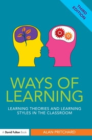 Ways of Learning - Learning theories and learning styles in the classroom ebook by Alan Pritchard