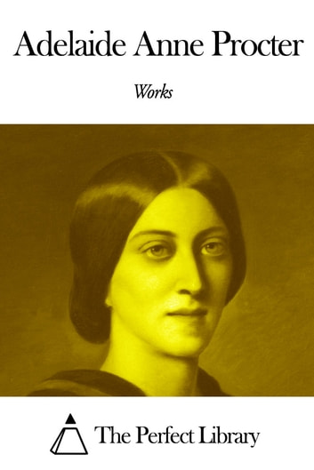 Works of Adelaide Anne Procter ebook by Adelaide Anne Procter