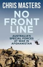 No Front Line - Australian special forces at war in Afghanistan ebook by Chris Masters