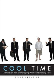 Cool Time: A Hands-on Plan for Managing Work and Balancing Time ebook by Prentice, Steve