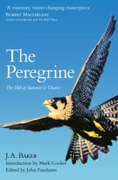 The Peregrine: The Hill of Summer & Diaries: The Complete Works of J. A. Baker ebook by J. A. Baker