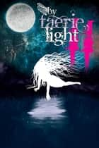 By Faerie Light 2 ebook by Scott Gable, Erin Hoffman, Cat Rambo,...