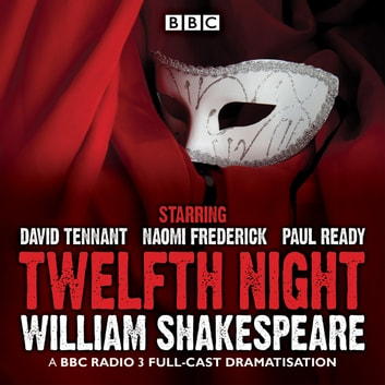 Twelfth Night - A BBC Radio 3 full-cast drama audiobook by William Shakespeare