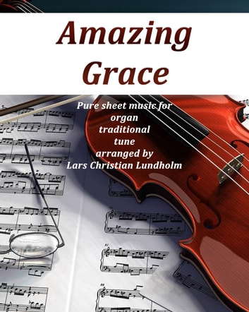 Amazing Grace Pure sheet music for organ traditional tune arranged by Lars Christian Lundholm ebook by Pure Sheet Music