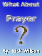 What About Prayer? ebook by Rick Wilson