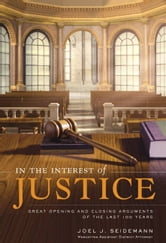 In the Interest of Justice - Great Opening & Closing Statements Throu ebook by Joel Seidemann
