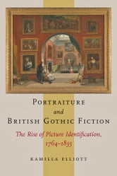 Portraiture and British Gothic Fiction - The Rise of Picture Identification, 1764–1835 ebook by Kamilla Elliott