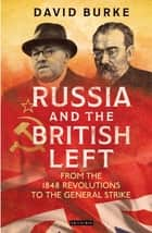 Russia and the British Left - From the 1848 Revolutions to the General Strike ebook by David Burke