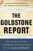 The Goldstone Report - The Legacy of the Landmark Investigation of the Gaza Conflict ebook by Adam Horowitz, Lizzy Ratner, Philip Weiss,...
