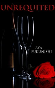 Unrequited - Dominated by the Billionaire ebook by Aya Fukunishi
