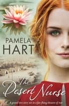 The Desert Nurse - A grand love story set in a far-flung theatre of war ebook by Pamela Hart