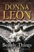 Beastly Things ebook by Donna Leon