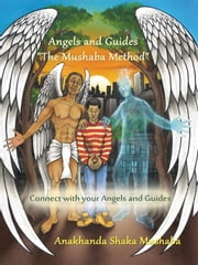 Angels and Guides - The Mushaba Method ebook by Anakhanda Mushaba