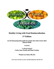 Food- Fuel-Fitness; 3rd Edition - Healthy Living With Food Demineralization ebook by Wendy Lou Jones