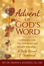 The Advent of God's Word - Listening for the Power of the Divine Whisper—A Daily Retreat and Devotional ebook by Rev. Dr. Brenda K. Buckwell, Obl. OSB