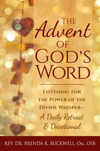 The Advent of God's Word - Listening for the Power of the Divine Whisper—A Daily Retreat and Devotional ebook by Rev. Dr. Brenda K. Buckwell,Obl. OSB