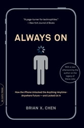 Always On - How the iPhone Unlocked the Anything-Anytime-Anywhere Future--and Locked Us In ebook by Brian X. Chen