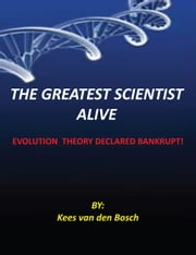 THE GREATEST SCIENTIST ALIVE ebook by Kees van den Bosch