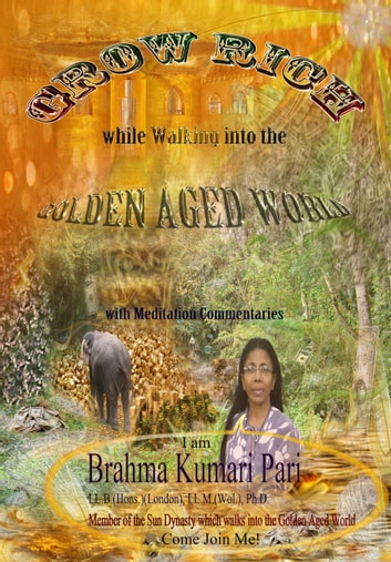 Grow Rich While Walking into the Golden Aged World (with Meditation Commentaries) ebook by Brahma Kumari Pari