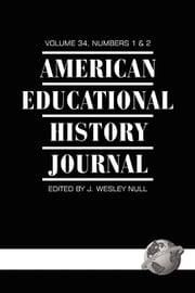 American Educational History Journal - Volume 34 #1 & 2 ebook by J. Wesley Null