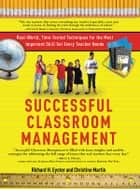 Successful Classroom Management - Real-World, Time-Tested Techniques for the Most Important Skill Set Every Teacher Needs ebook by Richard Eyster, Christine Martin