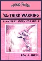 "Third Warning - ""A Mystery Story for Girls"" eBook by Roy J. Snell"