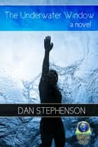 The Underwater Window ebook by Dan Stephenson
