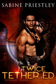 Twice Tethered - Tethered Wings, #1 ebook by Sabine Priestley