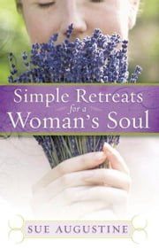 Simple Retreats for a Woman's Soul ebook by Sue Augustine