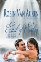 East of Eaton: Return to Eaton | When Love Speaks Contemporary Romance Series ebook by Robin Van Auken