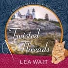 Twisted Threads audiobook by Lea Wait