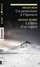 Un protecteur à l'épreuve - La force d'un regard ebook by Nicole Helm, Nichole Severn