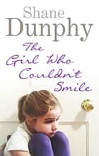 The Girl Who Couldn't Smile ebook by Shane Dunphy