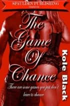 The Game of Chance *Book 3 of THE CHANCE SERIES* ebook by Kole Black,El James Mason (editor),Triple Crown Publications (compiler)