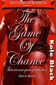 The Game of Chance *Book 3 of THE CHANCE SERIES* - Some games should never be left to Chance ebook by Kole Black, El James Mason (editor), Triple Crown Publications (compiler)