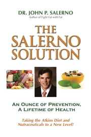 The Salerno Solution - An Ounce of Prevention, A Lifetime of Health ebook by John P Salerno