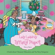 Lady Ladidody and the Tiffany Teapot - A book about Character Education and Tea Party Ettiquette ebook by Patricia Maclin