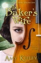 The Baker's Wife (complete) ebook by Amy Keeley