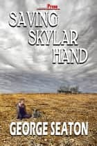 Saving Skylar Hand ebook by George Seaton