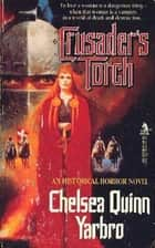 Crusader's Torch - An Historical Horror Novel ebook by Chelsea Quinn Yarbro